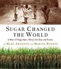 Sugar Changed the World : A Story of Magic, Spice, Slavery, Freedom, and Science by Marina Budhos and Marc Aronson (2017, Picture Book)