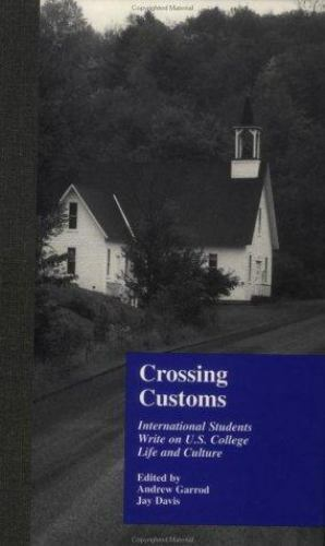 Crossing Customs : International Students Write on U. S. College Life and...