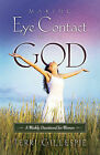 Making Eye Contact with God: A Weekly Devotional for Women by Terri Gillespie (Hardback, 2008)