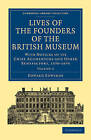 Lives of the Founders of the British Museum: With Notices of Its Chief Augmentors and Other Benefactors, 1570-1870 by Edward Edwards (Paperback, 2010)
