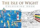 The Isle of Wight Colouring Book: Past & Present by The History Press (Paperback, 2016)