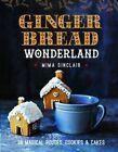 Gingerbread Wonderland: 30 Magical Houses, Cookies, and Cakes by Mima Sinclair (Hardback, 2016)