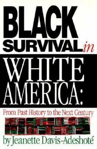 Black Survival in White America : From Past History to the Next Century