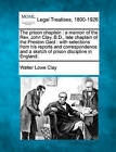 The Prison Chaplain: A Memoir of the REV. John Clay, B.D., Late Chaplain of the Preston Gaol: With Selections from His Reports and Correspondence and a Sketch of Prison Discipline in England. by Walter Lowe Clay (Paperback / softback, 2010)
