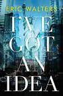 I've Got an Idea by Eric Walters (Paperback / softback, 2011)