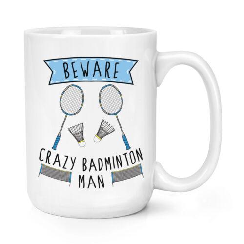 Beware Crazy Badminton Man 15oz Large Mug Cup Funny Sport Big