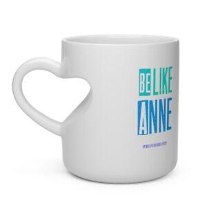 """Heart Shape """"Be Like Anne"""" Mug"""