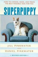 Superpuppy: How to Choose, Raise, and Train the Best Possible Dog for -ExLibrary