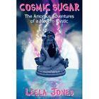 Cosmic Sugar The Amorous Adventures of a Modern Mystic 9780595492282 Jones