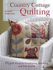 Country Cottage Quilting : 15 Quilt Projects Combining Stitchery and Patchwork by Lynette Anderson (2012, Paperback)