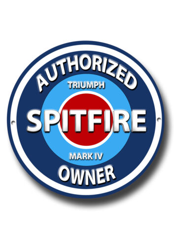 TRIUMPH SPITFIRE MARK IV,AUTHORIZED SPITFIRE MARK IV OWNER ROUND METAL SIGN.