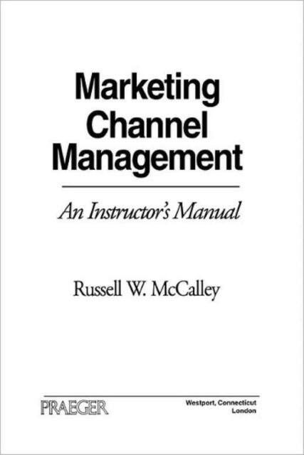 Marketing Channel Management: An Instructor's Manual