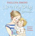 I Love My Baby Because... by Paullina Simons (Hardback, 2015)