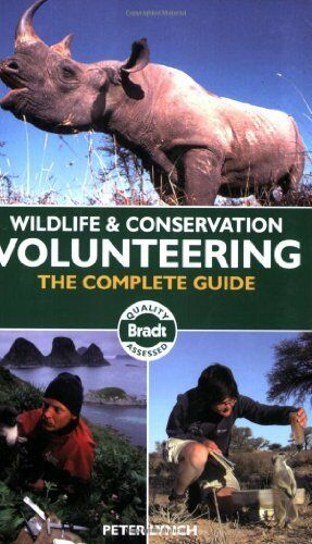Wildlife & Conservation Volunteering: The Complete Guide (Bradt Travel Guides (