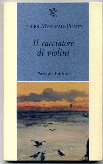 IL CACCIATORE DI VIOLINI di Jules Merleau-Ponty ed. Passigli