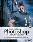 Scott Kelbys Photoshop für Digitalfotografen von Scott Kelby (2013, Gebundene Ausgabe)