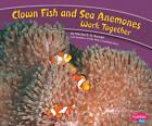 Clown Fish and Sea Anemones Work Together by Martha E Rustad (Hardback, 2010)