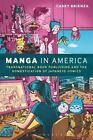 Manga in America: Transnational Book Publishing and the Domestication of Japanese Comics by Dr. Casey Brienza (Paperback, 2016)