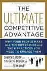 The Ultimate Competitive Advantage: Why Your People Make All the Difference and the 6 Practices You Need to Engage Them by Sue Dathe-Douglass, Shawn D. Moon (Hardback, 2015)