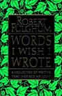Words I Wish I Wrote : A Collection of Writing That Inspired My Ideas by Robert Fulghum (1997, Hardcover)