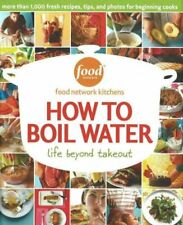 How to Boil Water : Life Beyond Takeout by Food Network Kitchens Staff (2006, Hardcover)