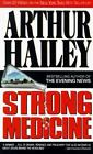 Strong Medicine by Arthur Hailey (1991, Paperback)