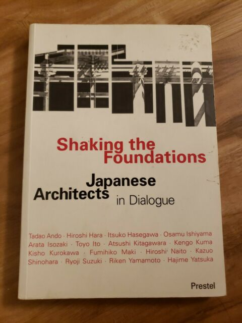 Shaking the Foundations Japanese Architects in Dialogue Paperback