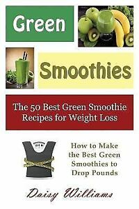 Details About Green Smoothies The 50 Best Green Smoothie Recipes For Weight Loss How To