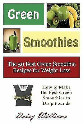 Green Smoothies The 50 Best Green Smoothie Recipes For Weight Loss How To 9781634281980 Ebay