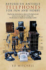 Refurbish Antique Telephones for Fun and Hobby: Step by Step Instructions to Take an Old Telephone and Return it to Its Original Working Order. No Electronics or Telephone Knowledge Needed. by Ed Mitchell (Hardback, 2011)