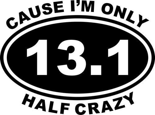 Cause I/'m Only Half Crazy Half Marathon Car Truck Window Decal Sticker