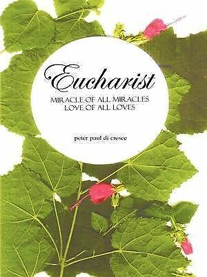 Eucharist Miracle of All Miracles : Love of All Loves, Paperback by Dicresce,...