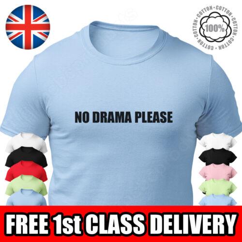 Aucun drame veuillez Unisexe T-Shirt Slogan Imprimé T-shirt graphique homme Womans tshirt UK