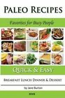 Paleo Recipes: : Paleo Recipes for Busy People. Quick and Easy Breakfast, Lunch, Dinner & Desserts Recipe Book by Jane Burton (Paperback / softback, 2014)