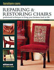 Furniture Care: Repairing & Restoring Chairs: Professional Techniques to Bring Your Furniture Back to Life by William Cook (Hardback, 2014)
