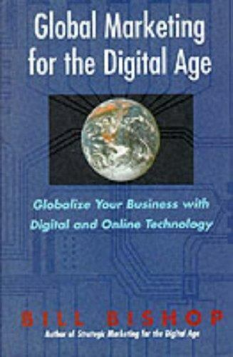 Global Marketing for the Digital Age: Globalize Your Business With Digital and O