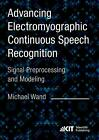 Advancing Electromyographic Continuous Speech Recognition: Signal Preprocessing and Modeling von Michael Wand (2015, Taschenbuch)