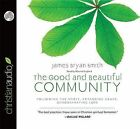 The Good and Beautiful Community: Following the Spirit, Extending Grace, Demonstrating Love by James Bryan Smith (CD-Audio, 2013)