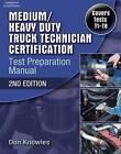 Medium/Heavy Duty Truck Technician Certification Test Preparation Manual: T1-T8 Preparation Manual by Don Knowles (Paperback, 2007)