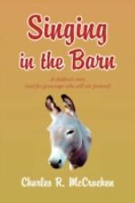Singing in the Barn : A children's story (and for grownups who still can...