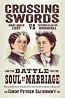 Crossing Swords: Mary Baker Eddy vs. Victoria Claflin Woodhull and the Battle for the Soul of Marriage by Cindy Peyser Safronoff (Paperback / softback, 2015)