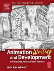 Animation Writing and Development: From Script Development to Pitch by Jean Ann Wright (Paperback, 2005)