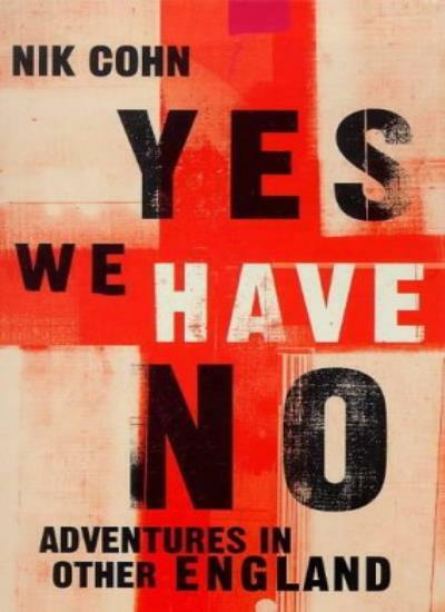 Yes We Have No: Adventures in Other England,Nik Cohn- 9780436203411