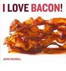 I Love Bacon by Jayne Rockmill (Hardback, 2010)