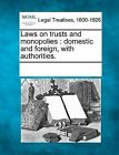 Laws on Trusts and Monopolies: Domestic and Foreign, with Authorities. by Gale, Making of Modern Law (Paperback / softback, 2011)