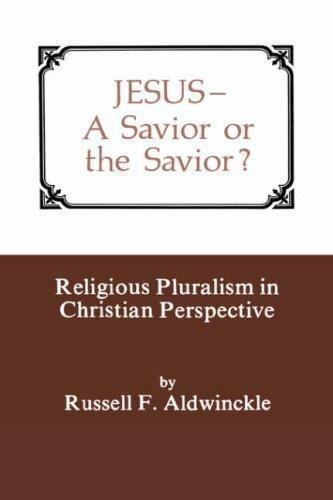 Jesus : A Savior or the Savior? Religious Pluralism in Christian Perspective