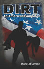 Dirt: An American Campaign by Mark LaFlamme (Paperback, 2008)