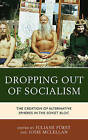 Dropping Out of Socialism: The Creation of Alternative Spheres in the Soviet Bloc by Lexington Books (Hardback, 2016)
