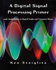 A Digital Signal Processing Primer: With Applications to Digital Audio and Computer Music by Kenneth Steiglitz (Paperback, 1996)