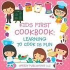 Kids First Cookbook: Learning to Cook Is Fun by Speedy Publishing LLC (Paperback / softback, 2015)